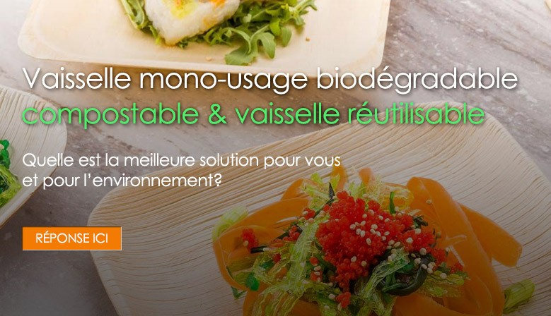Vaisselle biodégradable, mono-usage, compostable et réutilisable